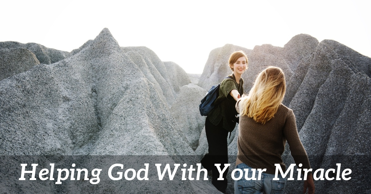 helping God with your miracle