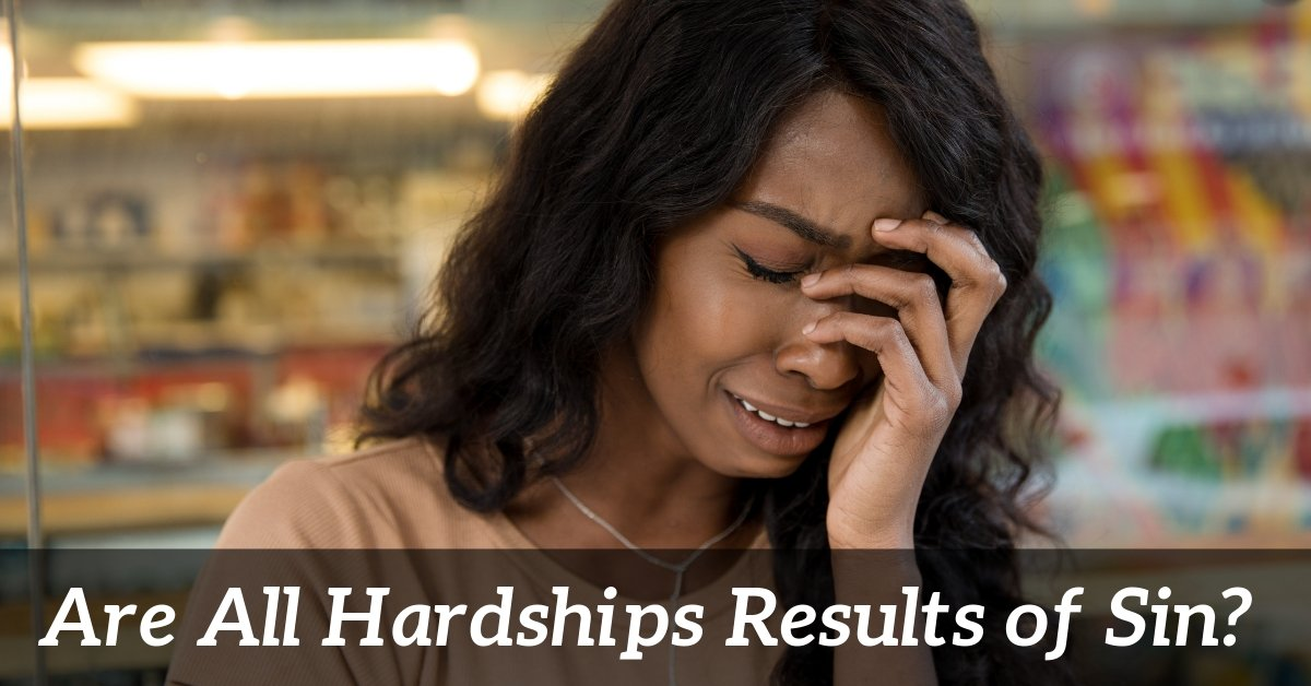 Are hardships cause by Sin